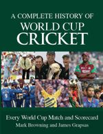 A Complete History of World Cup Cricket - Mark Browning