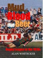 Mud Blood & Beer : Rugby League in 70s - Whiticker Alan
