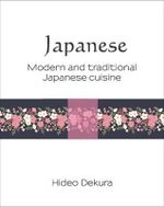 Japanese : Modern and Traditional Japanese Cuisine - Dekura Hideo