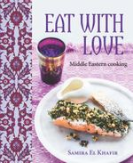 Eat with Love : Middle Eastern Cooking - Samira El Khafir