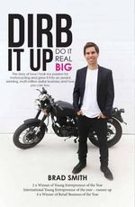 Dirb it Up! Do it Real Big! : From Backyard Business Into a Multi-Million Dollar Enterprise - Brad Smith