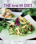 The Low HI Diet : How to Get Clean Get Lean - Kris Abbey