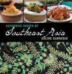 Authentic Tastes of Southeast Asia - Celine Carnegie
