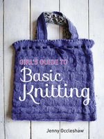 Girl's Guide to Basic Knitting - Jenny Occleshaw