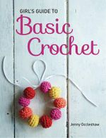 Girl's Guide to Basic Crochet - Jenny Occleshaw