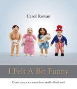 I Felt a Bit Funny - Carol Rowan