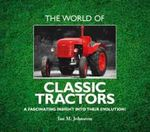 The World of Classic Tractors - Ian M. Johnston