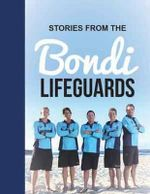 Stories From the Bondi Lifeguards - Bondi Lifeguards