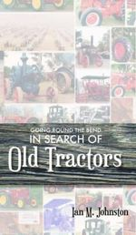 Going Round the Bend in Search of Old Tractors - Ian M. Johnston