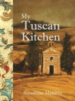 My Tuscan Kitchen : My Tuscan Kitchen Offers an Innovative Approach to Tuscan Cookery - Sunshine Manitto