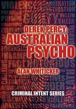 Derek Percy - Australian Psycho : Criminal Intent Series - Alan J. Whiticker