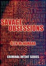 Savage Obsessions : Criminal Intent Series - Glen McNamara