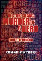 Victor Chang - Murder of a Hero : Criminal Intent Series - Ron Stephenson