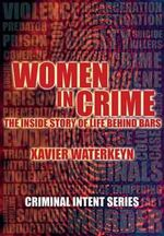 Women in Crime : The Inside Story of Life Behind Bars - Xavier Waterkyn
