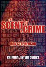 The Scent of a Crime : Criminal Intent Series - Ron Stephenson