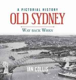 Old Sydney - Way Back When : A Pictorial History - Ian Collis