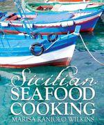 Sicilian Seafood Cooking - Marisa Raniolo Wilkins