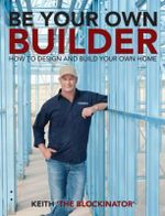 Be Your Own Builder - Keith Schleiger