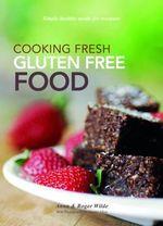 Cooking Fresh Gluten Free Food - Anna Wilde