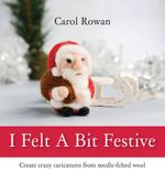 I Felt a Bit Festive - Carol Rowan