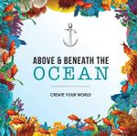 Above & Beneath the Ocean-Create Your Wo - New Holland Publishers