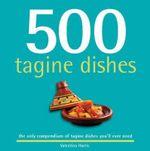 500 Tagine Dishes -  Valentina Harris