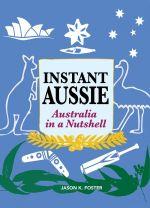 Instant Aussie : Australia in a Nutshell - Jason K. Foster