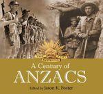 A Century of Anzacs - Foster Jason