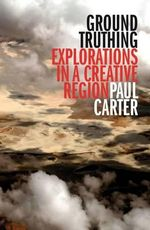 Ground Truthing : Explorations in a Creative Region - Paul Carter