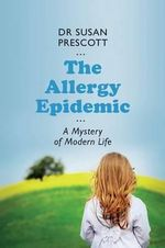 The Allergy Epidemic : A Mystery of Modern Life - Susan Prescott