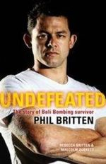 Undefeated : The Story of Bali Bombing Survivor Phil Britten  - Phil Britten