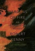 Gardens of Fire : An Investigative Memoir - Robert Kenny