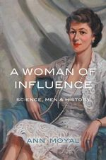 A Woman of Influence : Science, Men & History - Ann Moyal
