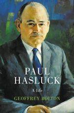 Paul Hasluck : A Life - Geoffrey Bolton