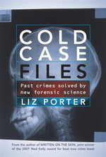 Cold Case Files : Past Crimes Solved by New Forensic Science - Liz Porter
