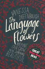 The Language of Flowers : Anyone Can Grow Into Something Beautiful - Vanessa Diffenbaugh