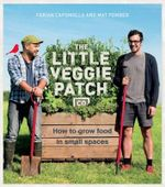 The Little Veggie Patch Co. : How to Grow Food in Small Spaces - Fabian Capomolla