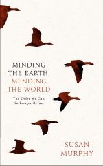 Minding the Earth, Mending the World - Susan Murphy