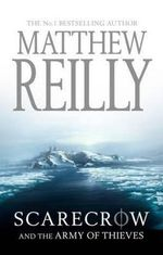 Scarecrow and the Army of Thieves : Scarecrow Series : Book 5 - Matthew Reilly