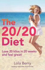 The 20/20 Diet : Lose 20 kilos in 20 weeks and feel great! - Lola Berry