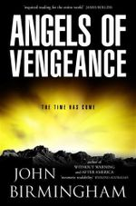 Angels of Vengeance : The Time Has Come - John Birmingham