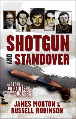 Shotgun and Standover :  The Story of the Painters and Dockers - James Morton