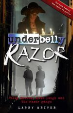 Underbelly - Razor : TV tie-in edition : Tilly Devine, Kate Leigh and the Razor Gangs - Larry Writer