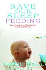 Save Our Sleep : Feeding : A Parent's Guide to Healthy Eating from Nursing to Family Meals - Tizzie Hall
