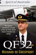 QF32 : The Captain's Extraordinary Account of How One of the World's Worst Air Disasters Was Averted - Richard De Crespigny