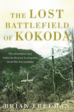 The Lost Battlefield of Kokoda - Brian Freeman