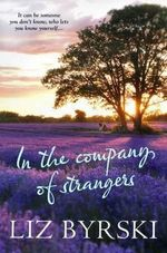 In the Company of Strangers : It can be someone you don't know who lets you know yourself ... - Liz Byrski