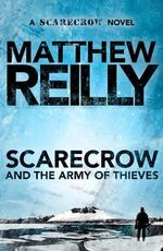 Scarecrow and the Army of Thieves : A Scarecrow Novel : Book 5 - Matthew Reilly