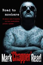 Road to Nowhere : 23 Years and 9 Months in the Australian Prison System - Mark Read