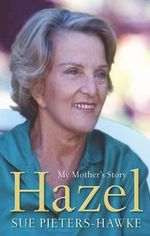 Hazel : My Mother's Story - Sue Pieters-Hawke